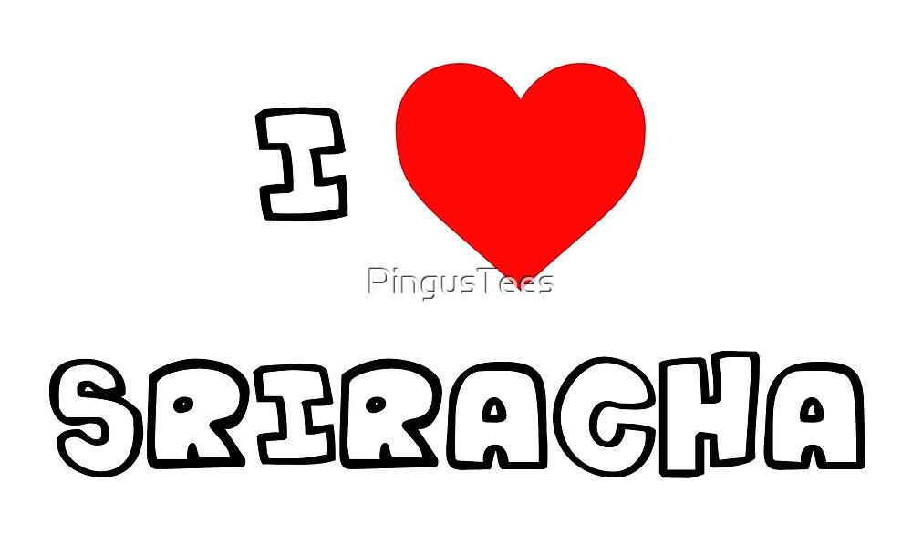 I Heart Sriracha by PingusTees