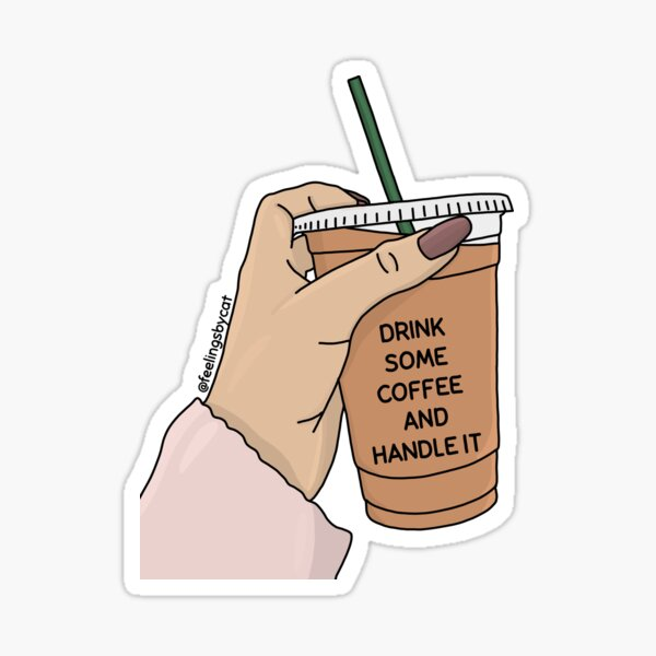 Drink Some Coffee Amd Handle It Iced Coffee Sticker