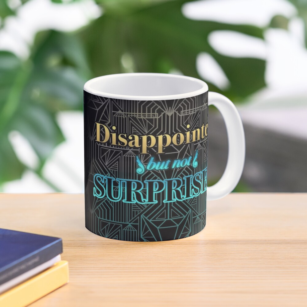 Disappointed, But Not Surprised Mug