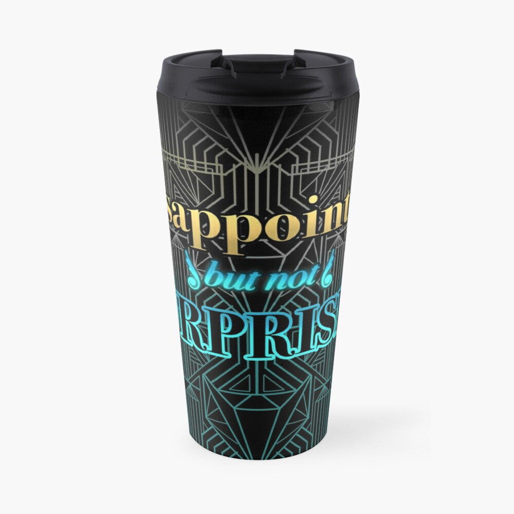Disappointed, But Not Surprised Travel Mug