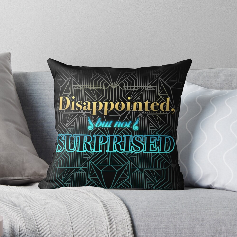 Disappointed, But Not Surprised Throw Pillow
