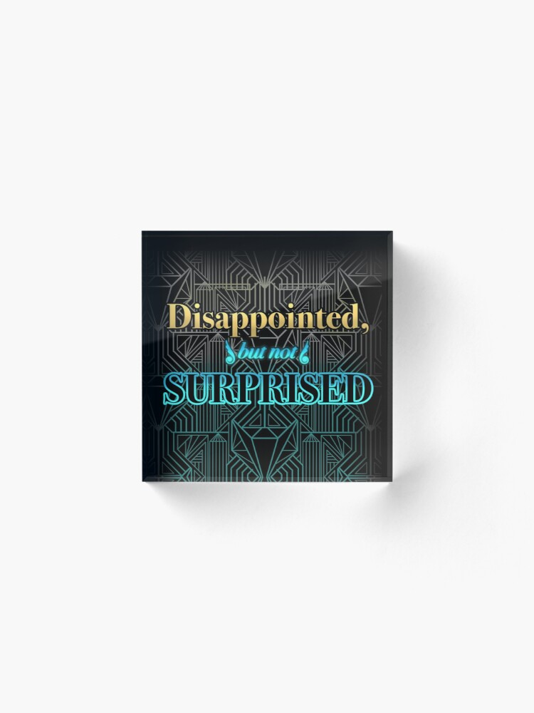 Alternate view of Disappointed, But Not Surprised Acrylic Block