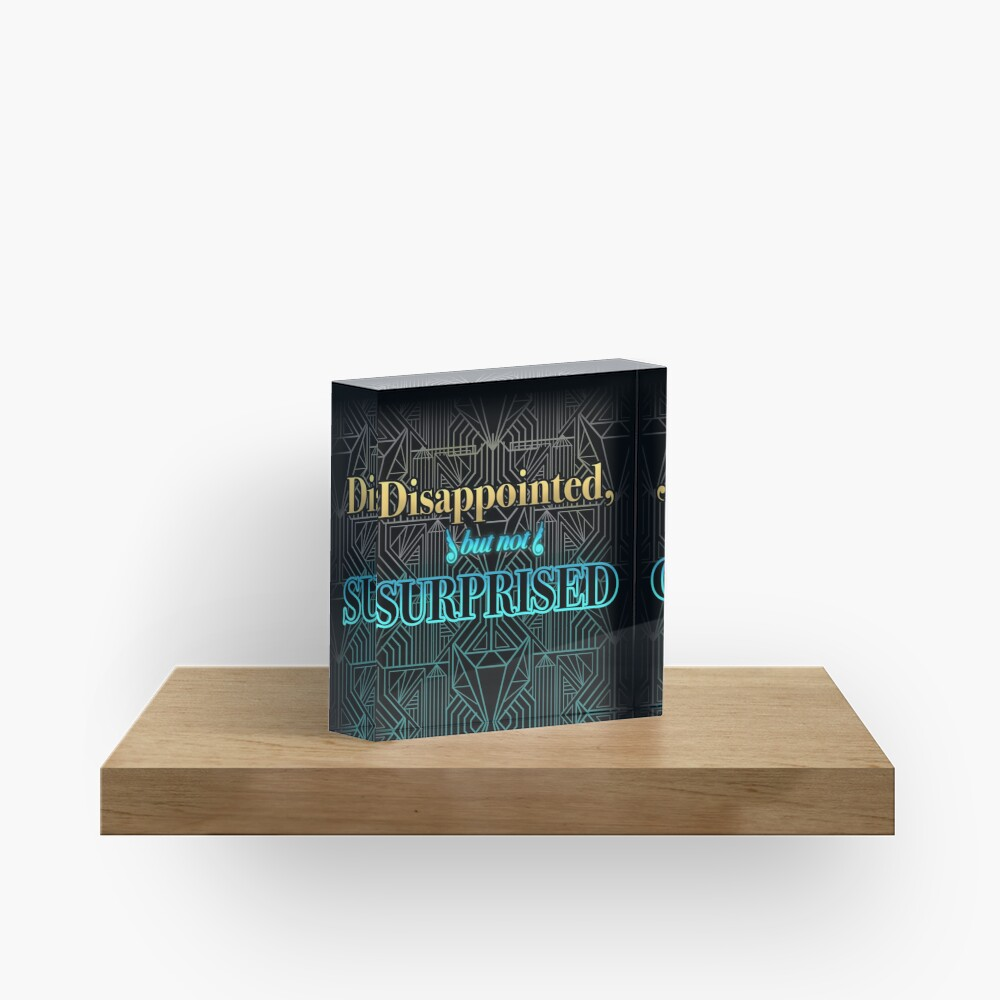 Disappointed, But Not Surprised Acrylic Block