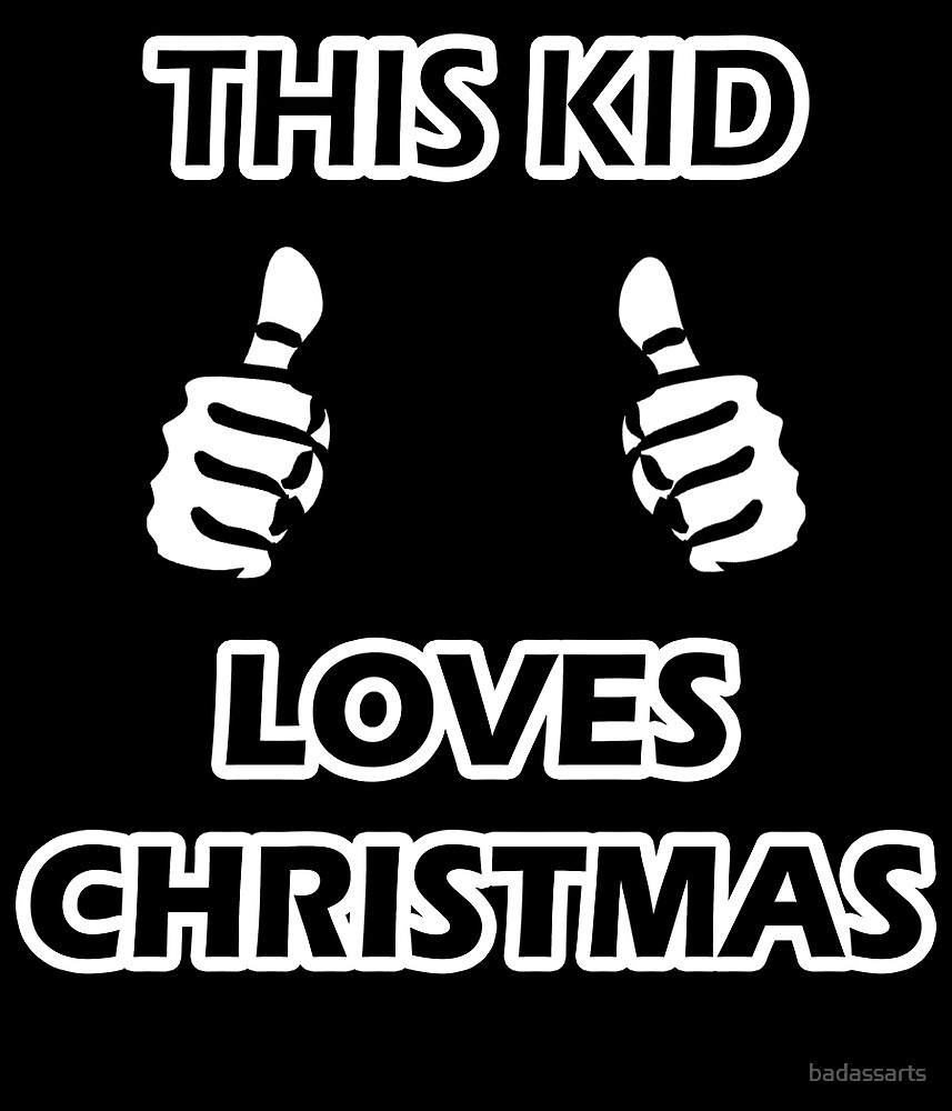THIS KID LOVES CHRISTMAS by badassarts