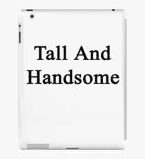Tall And Handsome  iPad Case/Skin