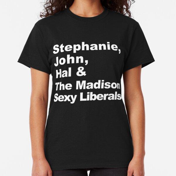 Stephanie, John, Hal & The Madison Sexy Liberals Classic T-Shirt