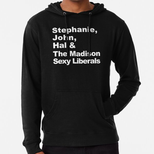 Stephanie, John, Hal & The Madison Sexy Liberals Lightweight Hoodie