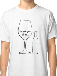 Just One Glass Classic T-Shirt