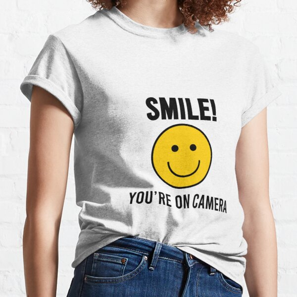 Smile! You're On Camera Classic T-Shirt