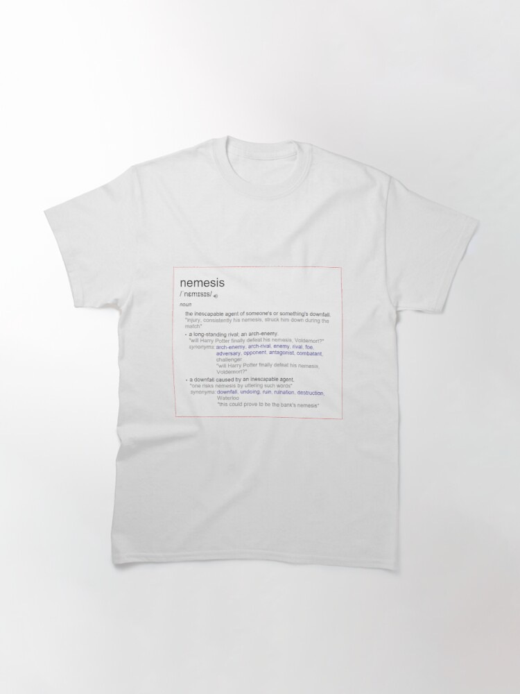 Alternate view of What is the meaning of nemesis ? Classic T-Shirt