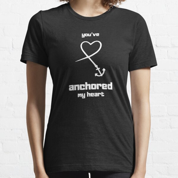 heart anchor - you've anchored my heart Essential T-Shirt