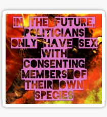In The Future, Politicians Only Have Sex With Consenting Members of Their Own Species Sticker