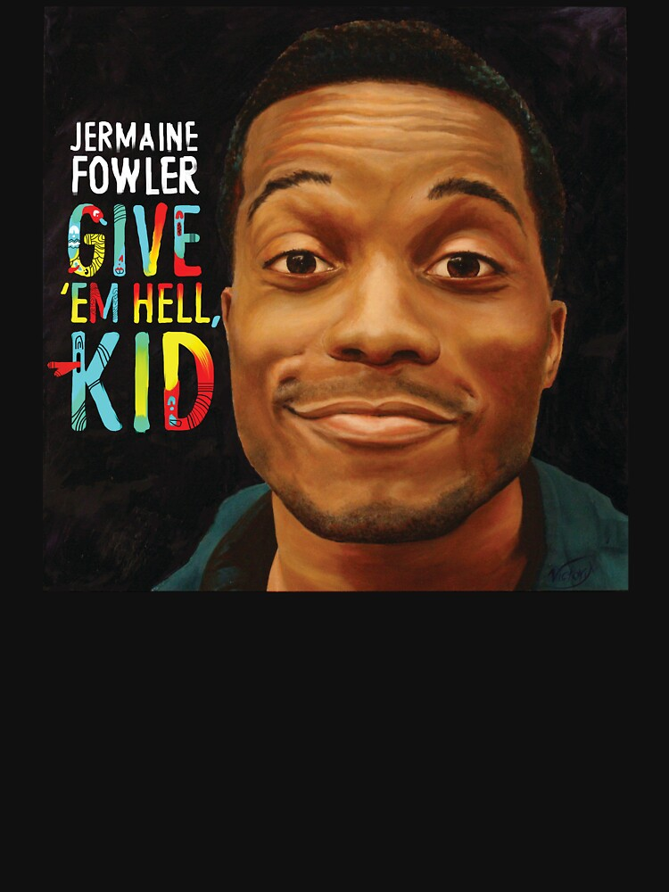 Jermaine Fowler - GIVE 'EM HELL, KID (cover) | Unisex T-Shirt
