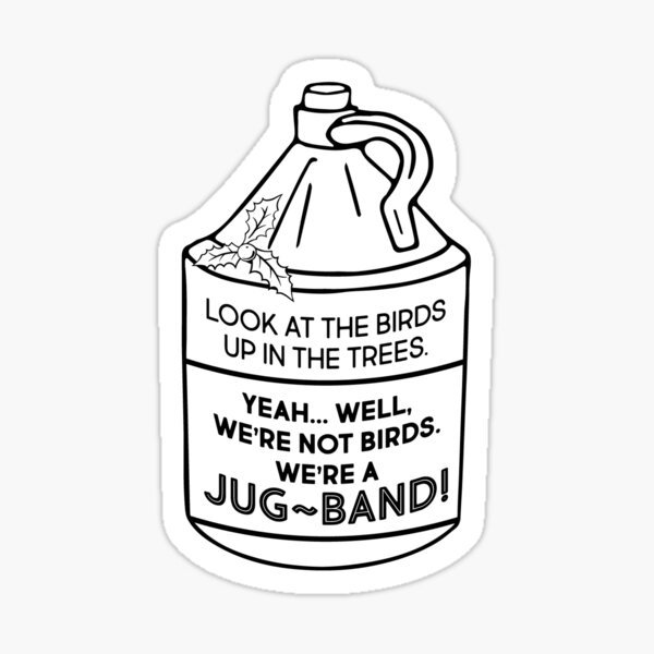 Look At The Birds Up In The Trees - Jug-Band Movie-Inspired Quote Sticker