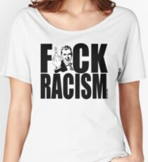F*CK RACISM Women's Relaxed Fit T-Shirt