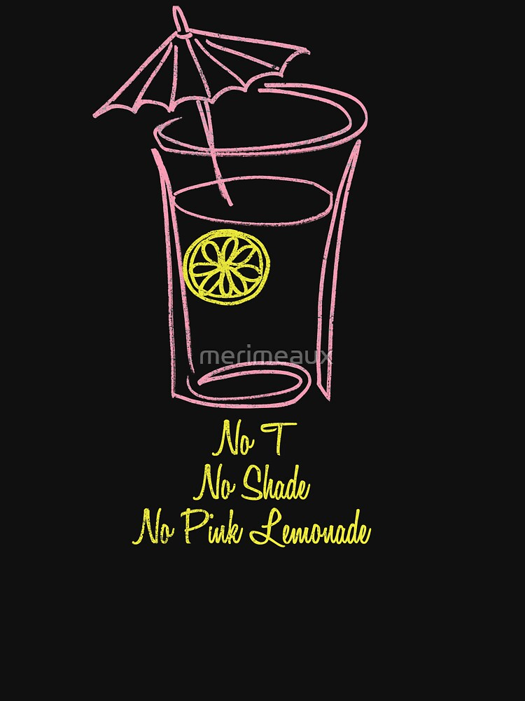 No T, No Shade, No Pink Lemonade 2.0 by merimeaux