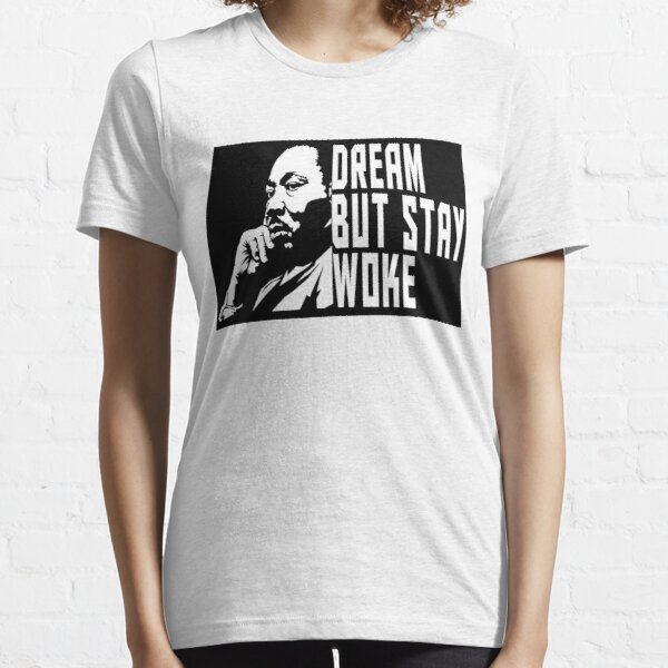 Dream But Stay Woke - Martin Luther King Essential T-Shirt