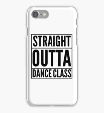 Straight Outta Dance Class (Black on transparent) iPhone Case/Skin
