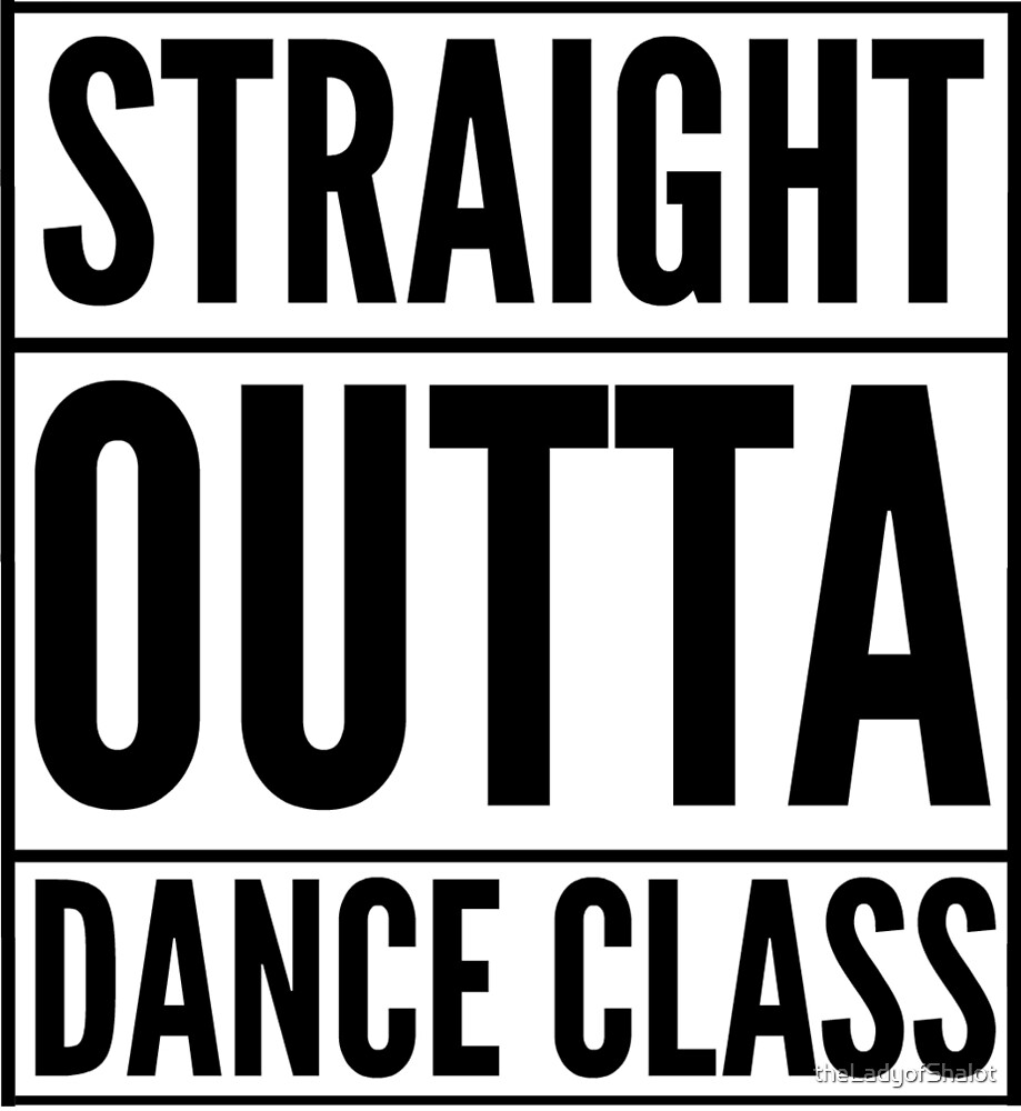 Straight Outta Dance Class (Black on transparent) by theLadyofShalot