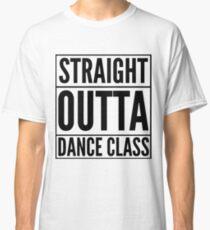 Straight Outta Dance Class (Schwarz auf Transparent) Classic T-Shirt