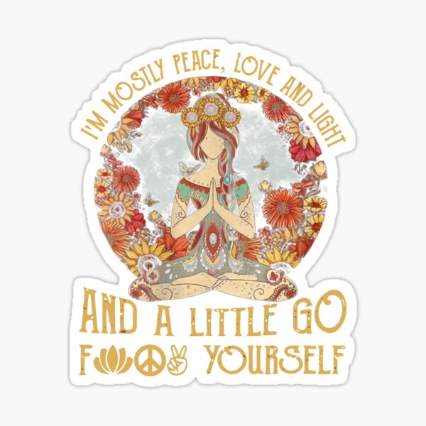 I'm mostly Peace,love and light and a little go fuck yourself  Sticker