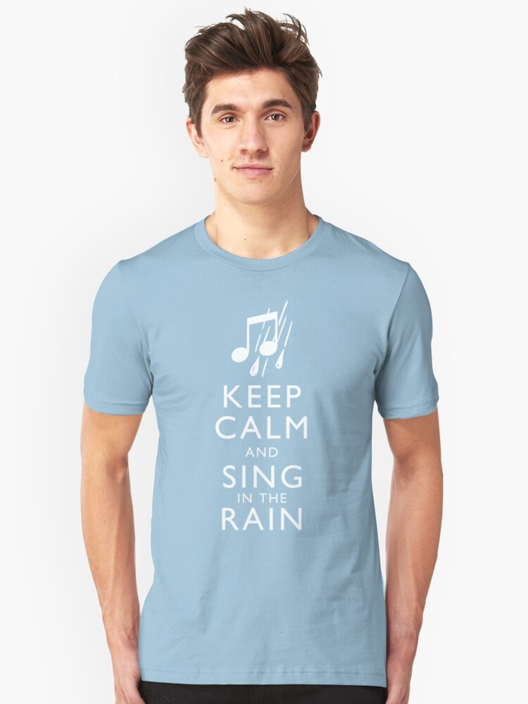 Keep Calm and Sing In The Rain Unisex T-Shirt Front