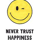 Never Trust Happiness by suburbia