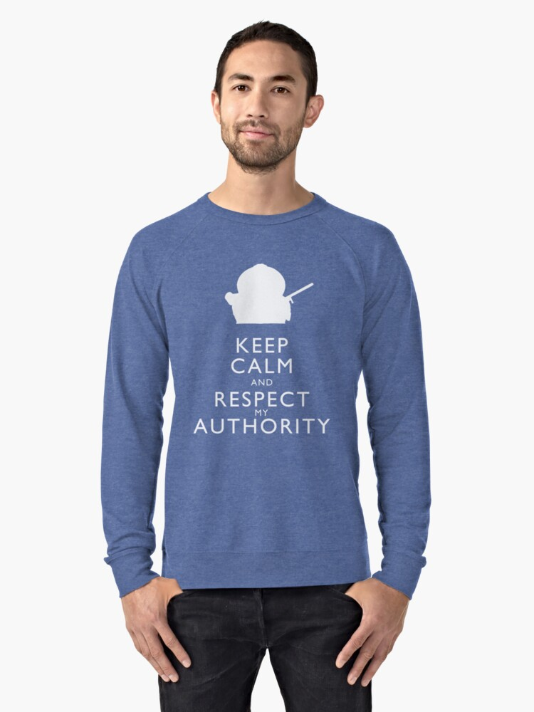 Keep Calm and Respect My Authority Lightweight Sweatshirt Front