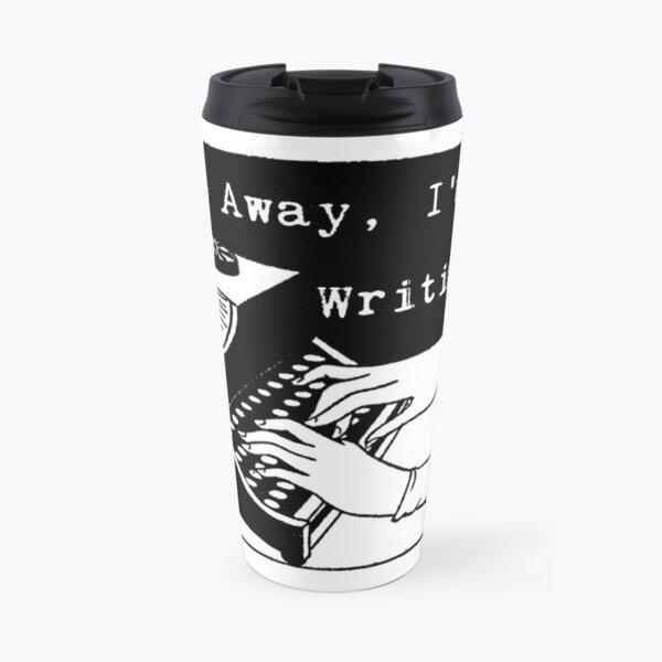 Go Away, I'm Writing Travel Mug