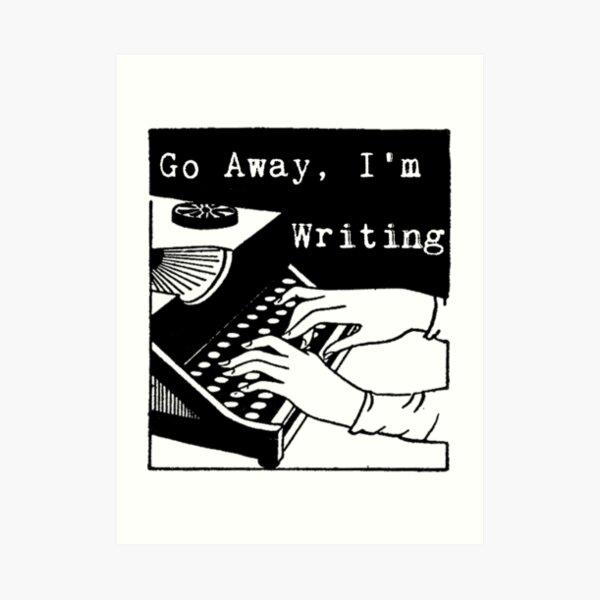 Go Away, I'm Writing Art Print