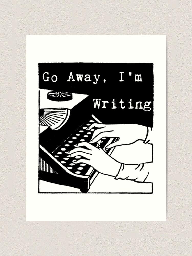 Alternate view of Go Away, I'm Writing Art Print