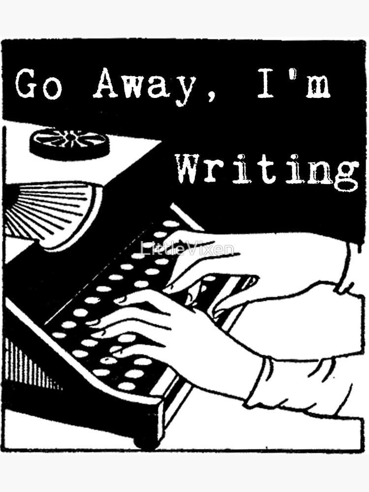 Go Away, I'm Writing by LittleVixen
