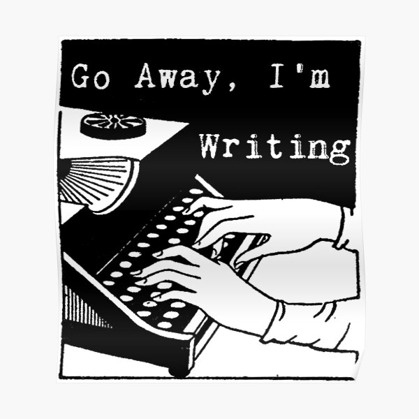 Go Away, I'm Writing Poster