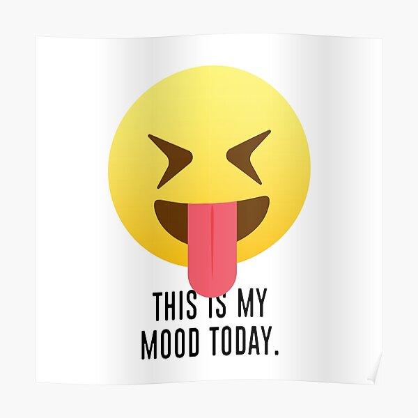 Este es mi estado de ánimo hoy: te estoy mostrando mi lengua Póster