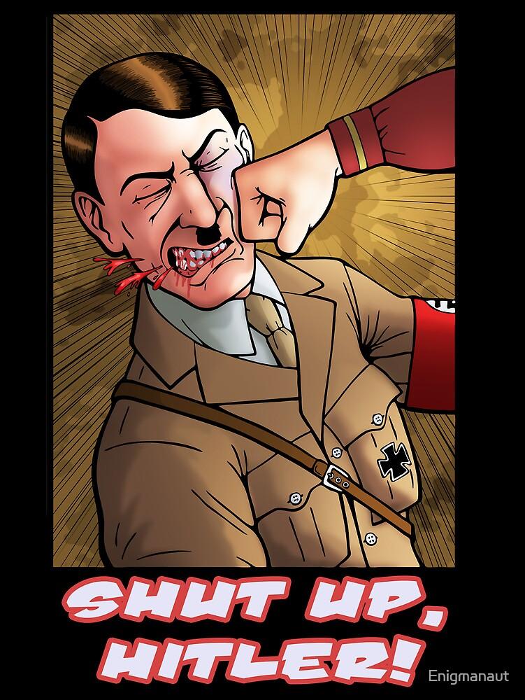 Shut up, Hitler! Print. by Enigmanaut