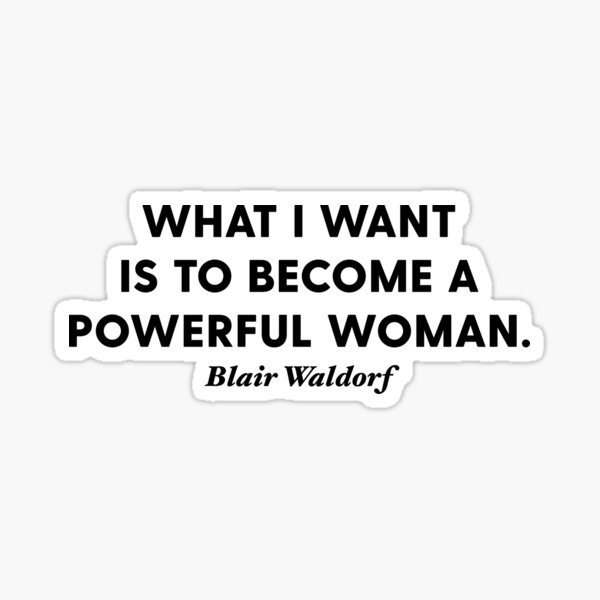 Blair Waldorf Powerful Woman Gossip Girl Quote Sticker Sticker