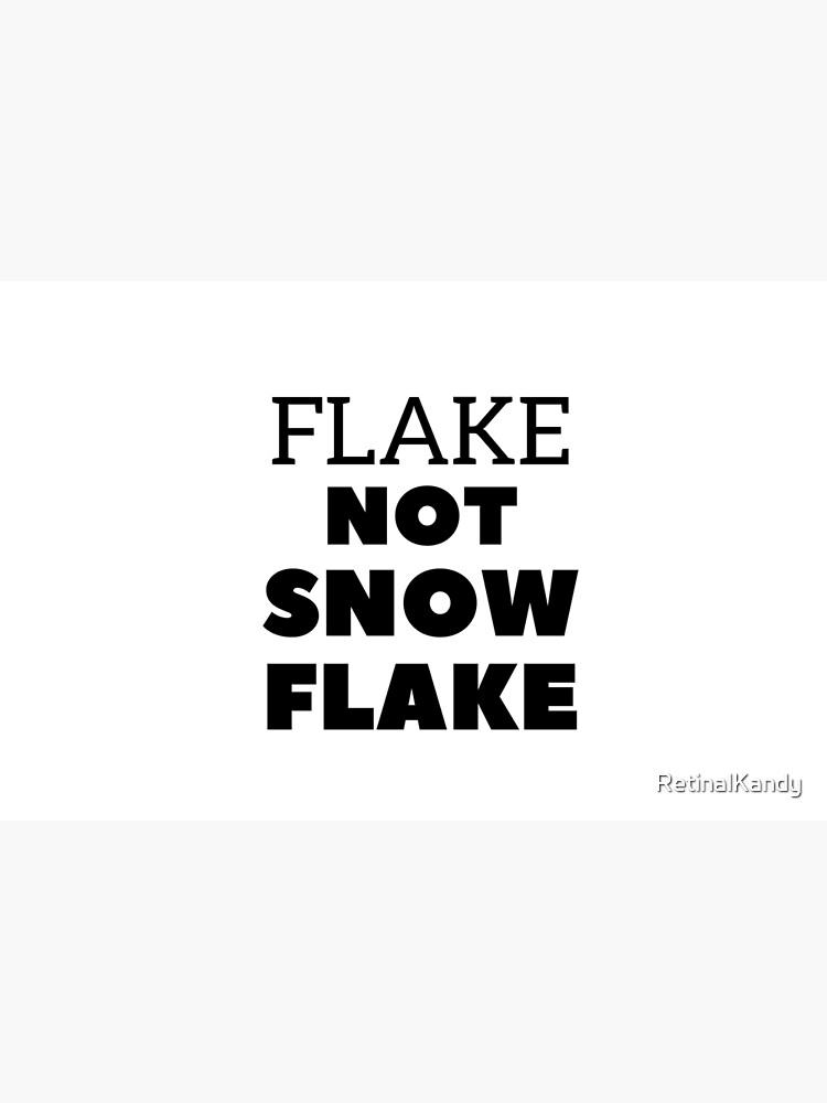 Flake NOT SNOW FLAKE by RetinalKandy