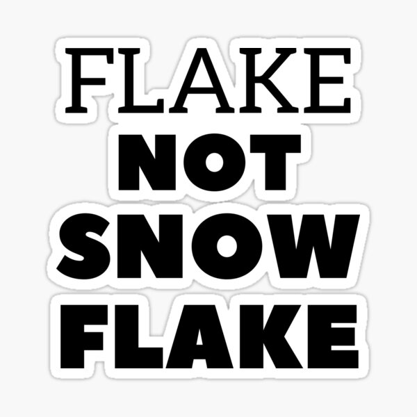 Flake NOT SNOW FLAKE Sticker