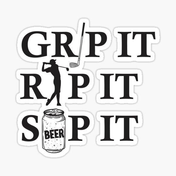 Grip it Rip it Sip it Drinking Golf gag gift for men women Sticker
