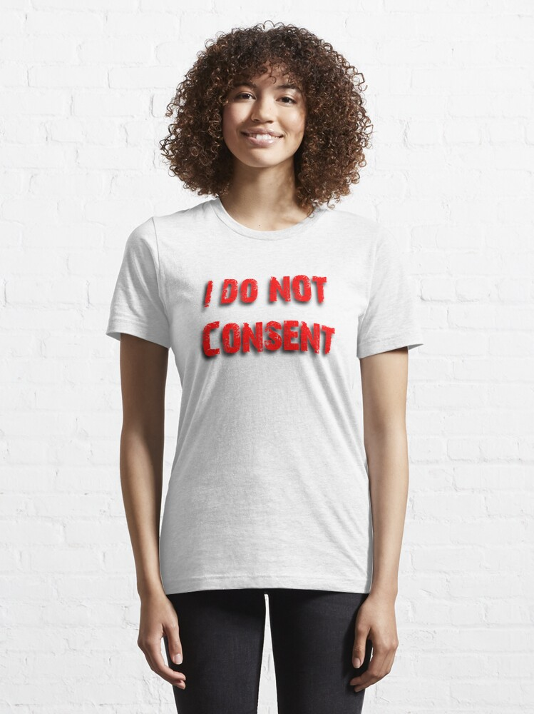 Alternate view of I do NOT Consent Essential T-Shirt
