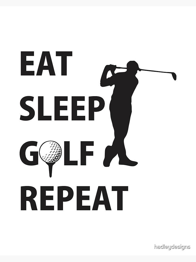 Eat Sleep Golf Repeat Golfing Funny Gag Gift For Men Women Art Board Print By Hadleydesigns Redbubble