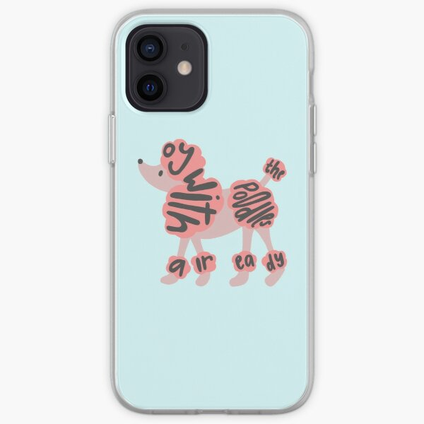 Oy with the Poodles Already iPhone Soft Case