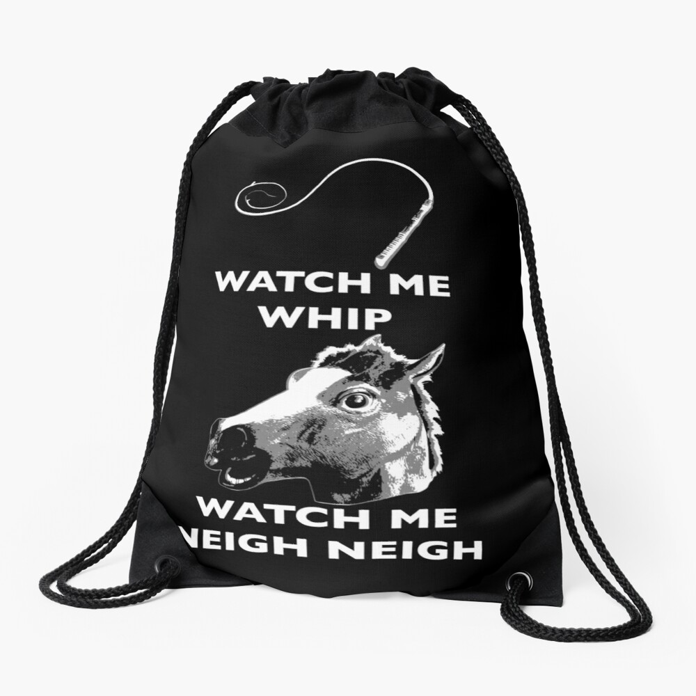 Watch Me Whip, Watch Me Neigh Neigh Drawstring Bag