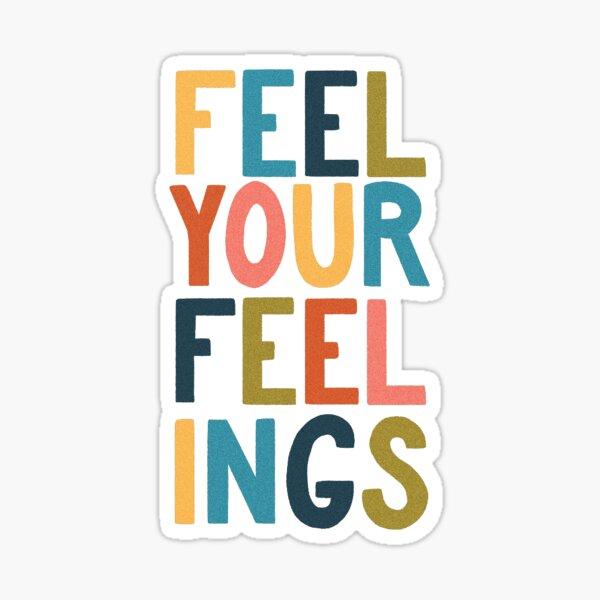 Feel Your Feelings Sticker