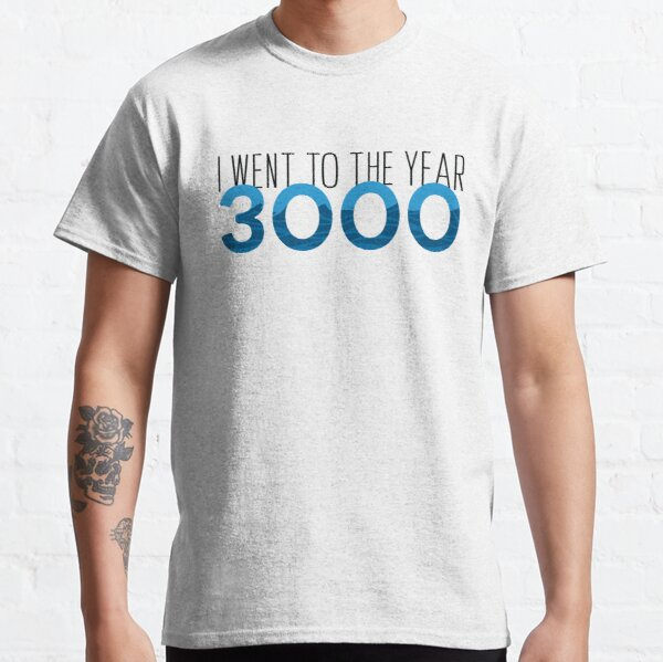 I went to the year 3000 Classic T-Shirt