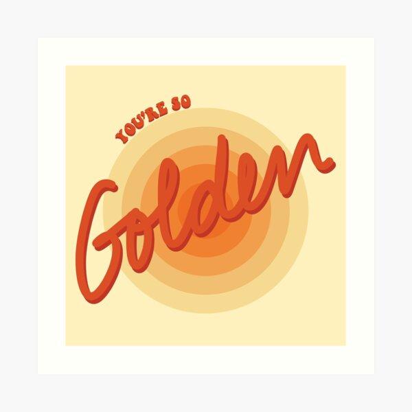 You're So Golden, Baby Art Print