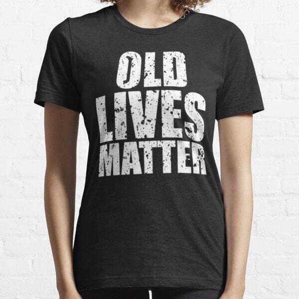 Old Lives Matter Essential T-Shirt