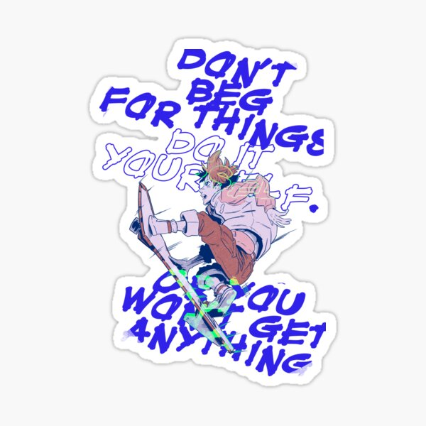 Or you'll never get anything  Sticker