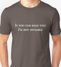 If you can read this, I'm not invisible Unisex T-Shirt
