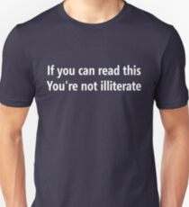 If you can read this, You're not illiterate T-Shirt